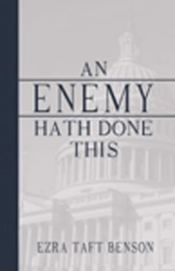 An Enemy Hath Done This by Ezra Taft Benson