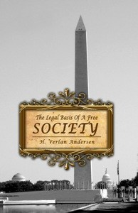 Legal Basis of a Free Society by H Verlan Andersen