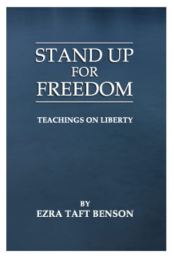 Stand Up For Freedom - by Ezra Taft Benson